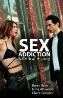 Sex Addiction. A Critical History